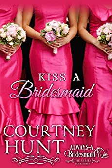 Kiss a Bridesmaid (Kindle Single) (Always a Bridesmaid Book 3) by [Hunt, Courtney]