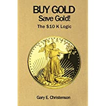 Buy Gold Save Gold!: The $10 K Logic