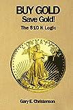 Buy Gold Save Gold!: The $10 K Logic