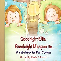 Goodnight Ellie, Goodnight Marguerite: A Baby Book for Best Cousins by [Jolivette, Kevin]