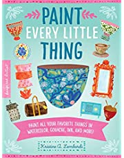 Paint Every Little Thing: Paint All Your Favorite Things in Watercolor, Gouache, Ink, and More!: 3