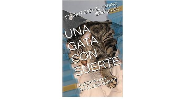 Amazon.com: UNA GATA CON SUERTE: ALEGRIA UNA GATA CON SUERTE (Spanish Edition) eBook: DWIGHT RAFAEL CARPIO GONZÁLEZ: Kindle Store