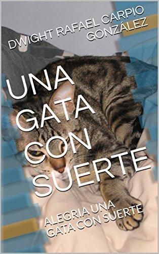 UNA GATA CON SUERTE: ALEGRIA UNA GATA CON SUERTE (Spanish Edition) by [