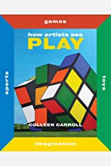 How Artists See Play: Second Edition (How Artists See new series) Hardcover