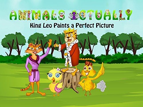 King Leo Paints a Perfect Picture (Animals Actually Books (A to Z) Book 11)