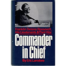 Commander in Chief: Franklin Delano Roosevelt, His Lieutenants, and Their War