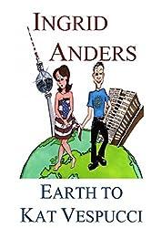 Earth to Kat Vespucci (Kat Vespucci series Book 1)
