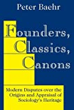 img - for Founders, Classics, Canons: Modern Disputes over the Origins and Appraisal of Sociology's Heritage by Peter Baehr (2002-09-13) book / textbook / text book