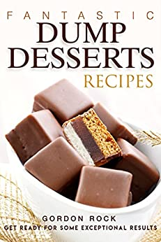 Download for free Fantastic Dump Desserts Recipes: Get Ready For Some Exceptional Results