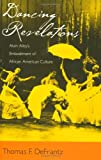 Dancing Revelations, Thomas DeFrantz and Thomas F. DeFrantz, 0195154193