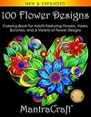 100 Flower Designs: Coloring Book For Adults Featuring Flowers, Vases, Bunches, and a Variety of Flower Design
