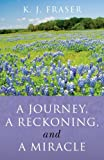 A Journey, a Reckoning, and a Miracle, K. J. Fraser, 1846942063