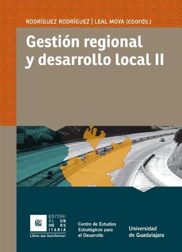 Gestion regional y desarrollo local II por Irma Leticia Leal Moya,Jesús Rodríguez Rodríguez