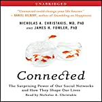 Connected: The Surprising Power of Our Social Networks and How They Shape Our Lives | Nicholas A. Christakis,James H. Fowler