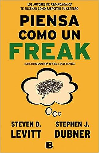 Piensa Como Un Freak Think Like A Freak Spanish Edition