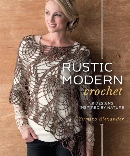 Rustic Modern Crochet: 18 Designs Inspired by - Inspired Designs Nature