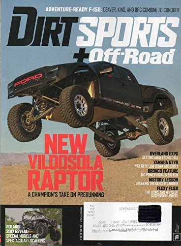 Dirt Sports+Off-Road Magazine 2017 ADVENTURE-READY F-150: DEAVER, KING, AND RPG COMBINE TO CONQUER New Vildosola Raptor: A Champion's Take On Prerunning (Magazine Swap Meet)