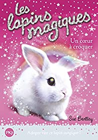 Les lapins magiques, tome 1 : Un coeur à croquer  par Sue Bentley