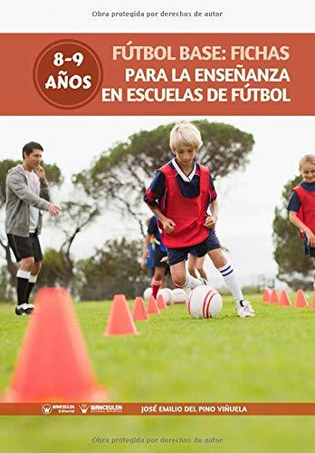 Fútbol Base Fichas para la enseñanza en Escuelas de Fútbol 8-9 años  [Del Pino Viñuela, José Emilio] (Tapa Blanda)