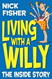 Living with a Willy, Nick Fisher, 1447227875