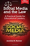 Social Media and the Law : a Practical Guide for Educational Leaders, Jasmine Renner, 1493587552