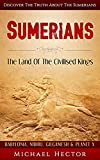 Sumerians: The Land Of The Civilised Kings: Discover The Truth About – The Sumerians (Babylonia, Nibiru, Gilgamesh & Planet X) (Genesis, Assyrians, Ziggurat, Lexicon, Pantheon, Mesopotamia, Sumer)