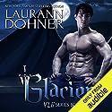 Glacier Hörbuch von Laurann Dohner Gesprochen von: Savannah Richards