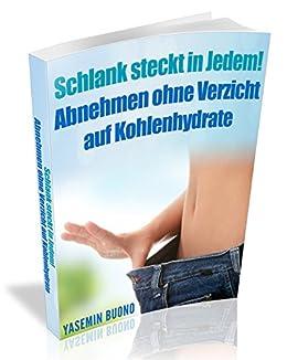 schlank steckt in jedem abnehmen ohne verzicht auf kohlenhydrate german edition kindle. Black Bedroom Furniture Sets. Home Design Ideas