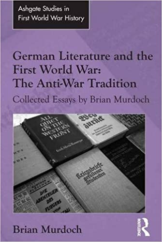 german literature and the first world war the anti war tradition  german literature and the first world war the anti war tradition collected essays by brian murdoch routledge studies in first world war history