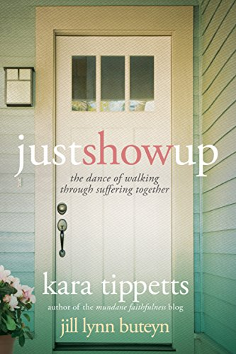 Just Show Up: The Dance of Walking through Suffering Together by [Tippetts, Kara, Buteyn, Jill Lynn]