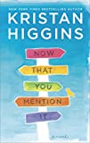Now That You Mention It: A Novel by  Kristan Higgins in stock, buy online here