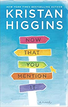 Now That You Mention It: A Novel by [Higgins, Kristan]
