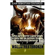 WALLSTREETBROKEN: Curso para invertir y ganar dinero en bolsa con las opciones binarias (incluye estrategia personal) (Spanish Edition)