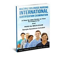 Multiple Sclerosis Nursing International Certification Examination: A Step by Step Guide on How to Prepare for and Pass the MSCN Exam