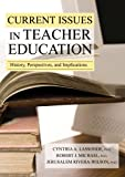 Current Issues in Teacher Education : History, Perspectives, and Implications, Lassonde, Cynthia A. and Michael, Robert J., 0398078076