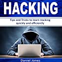 Hacking: Tips and Tricks to Learn Hacking Quickly and Efficiently Audiobook by Daniel Jones Narrated by Pete Beretta