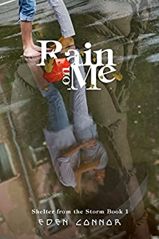 Rain on Me (Shelter From the Storm ~ An Erotic Bondage Romance Series Book 1) by [Connor, Eden]