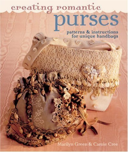 Creating Romantic Purses: Patterns and Instructions for Unique Handbags by Marilyn Green -