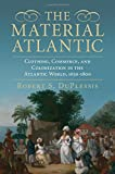 img - for The Material Atlantic: Clothing, Commerce, and Colonization in the Atlantic World, 1650-1800 book / textbook / text book