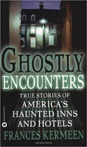 Ghostly Encounters: True Stories of America's Haunted Inns and Hotels Mass Market Paperback – October 1, 2002 by Frances Kermeen  (Author) 4.4 out of 5 stars    38 ratings