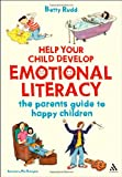 Help Your Child Develop Emotional Literacy : The Parents' Guide to Happy Children, Rudd, Betty, 1855394677