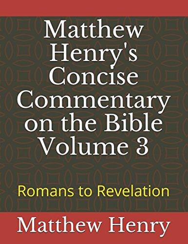 Matthew Henry's Concise Commentary on the Bible Volume 3: Romans to Revelation