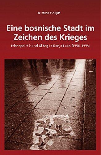 Eine Bosnische Stadt Im Zeichen Des Krieges: Ethnopolitik Und Alltag in Banja Luka (1990 - 1995) (Sudosteuropaische Arbeiten) (German Edition) pdf epub