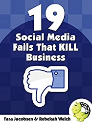 19 Social Media Fails That KILL Business: Bad social practices that drive customers away and sabotage sales - and how to fix them