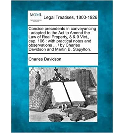 Concise Precedents in Conveyancing: Adapted to the ACT to Amend the Law of Real Property, 8 & 9 Vict., Cap. 106: With Practical Notes and Observations ... / By Charles Davidson and Martin B. Stapylton. (Paperback) - Common en français FB2