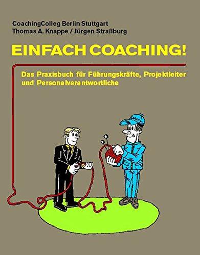 Einfach Coaching: Das Praxisbuch für Führungskräfte, Projektleiter und Personalverantwortliche