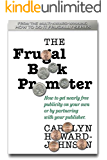 The Frugal Book Promoter: How to get nearly free publicity on your own or partnering with your publisher (The HowToDoItFrugally Series of books for writers)