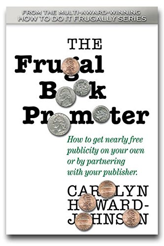 Book: The Frugal Book Promoter - How to get nearly free publicity on your own or by partnering with your publisher. (How to Do It Frugally) by Carolyn Howard-Johnson