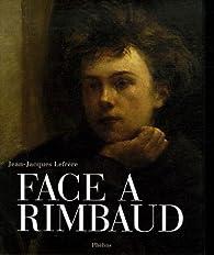 Face à Rimbaud par Jean-Jacques Lefrère