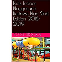 Kids Indoor Playground Business Plan 2nd Edition 2018-2019